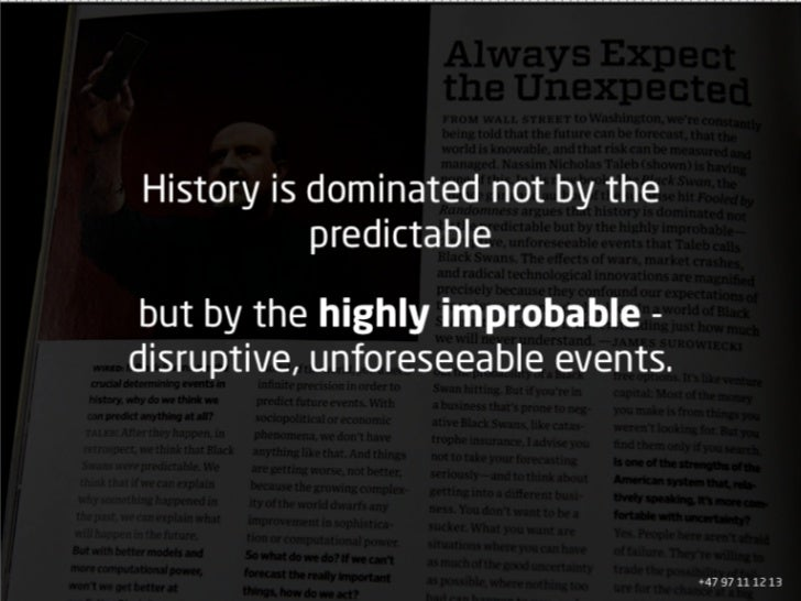 History is dominated not by the            predictable  but by the highly improbable - disruptive, unforeseeable events.  ...