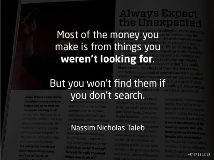 Most of the money you  make is from things you   weren't looking for.  But you won't find them if     you don't search.    ...