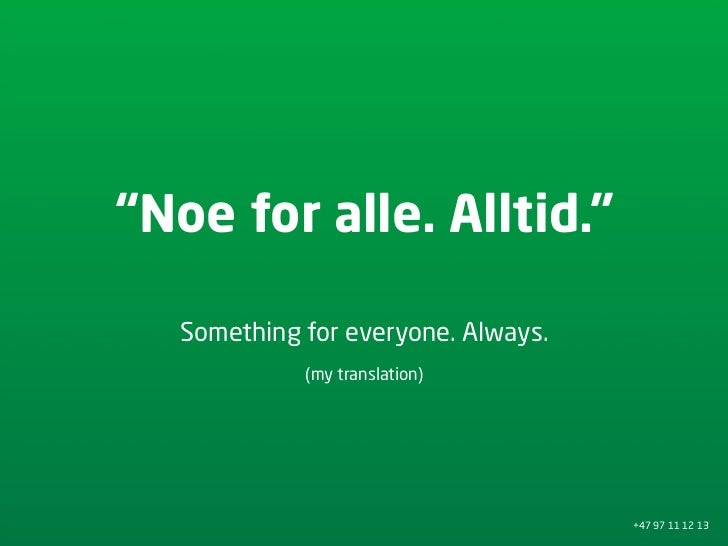 """Noe for alle. Alltid.""     Something for everyone. Always.              (my translation)                                 ..."