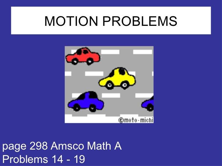 MOTION PROBLEMS <ul><li>page 298 Amsco Math A </li></ul><ul><li>Problems 14 - 19 </li></ul>