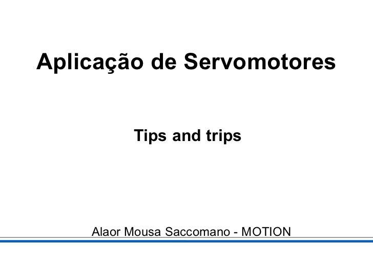 Aplicação de Servomotores Tips and trips Alaor Mousa Saccomano - MOTION