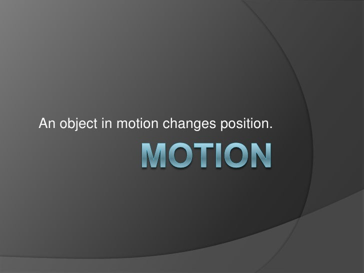 motion<br />An object in motion changes position.<br />