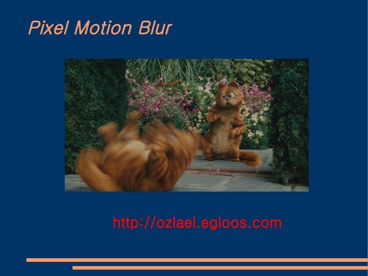 Pixel Motion Blur               http://ozlael.egloos.com