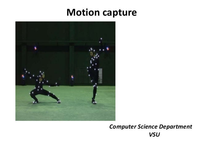 Computer Science Department VSU Motion capture