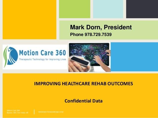 Mark Dorn, PresidentPhone 978.729.7539Motion Care 360Boston, MA | Ann Arbor, MI WWW.MOTIONCARE360.COM|IMPROVING HEALTHCARE...