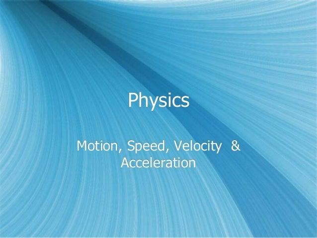 Physics Motion, Speed, Velocity & Acceleration