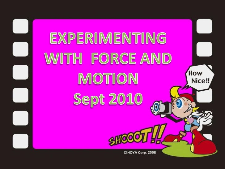 EXPERIMENTING WITHFORCE AND MOTION<br />Sept 2010<br />EXPERIMENTING ON<br /> FORCE AND MOTION<br />SEPTEMBER 2010<br />