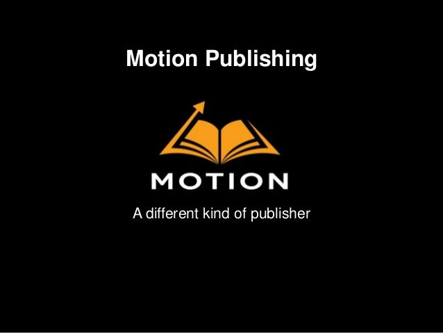 Motion Publishing  A different kind of publisher