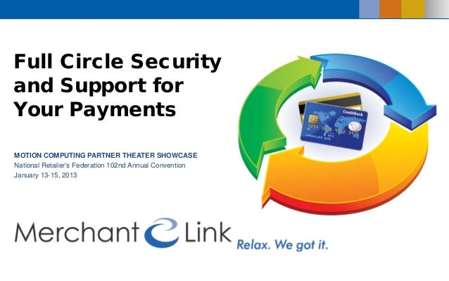 Full Circle Security and Support for Your Payments MOTION COMPUTING PARTNER THEATER SHOWCASE National Retailer's Federatio...