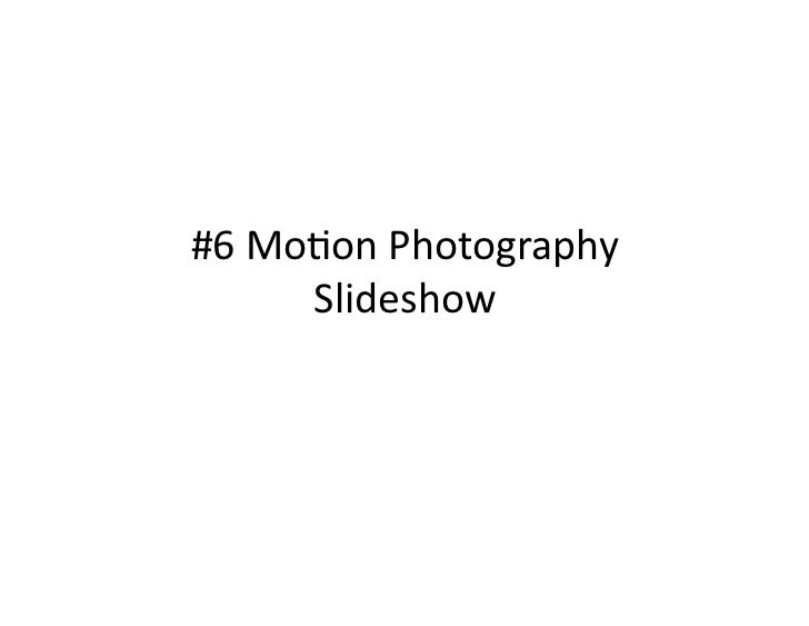 #6	  Mo&on	  Photography	          Slideshow
