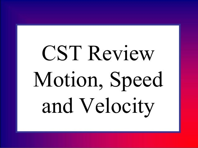 CST Review Motion, Speed and Velocity