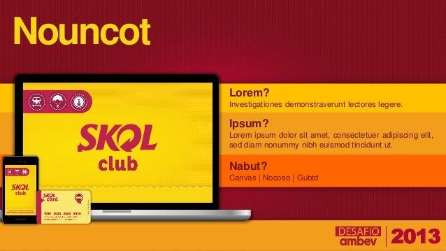 Skol Club - Desafio AMBEV 2013 Slide 3
