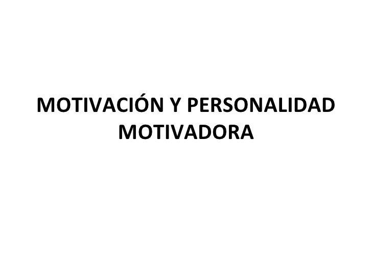 MOTIVACIÓN Y PERSONALIDAD MOTIVADORA