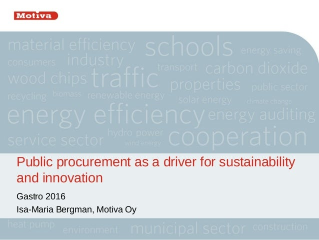 Public procurement as a driver for sustainability and innovation Gastro 2016 Isa-Maria Bergman, Motiva Oy