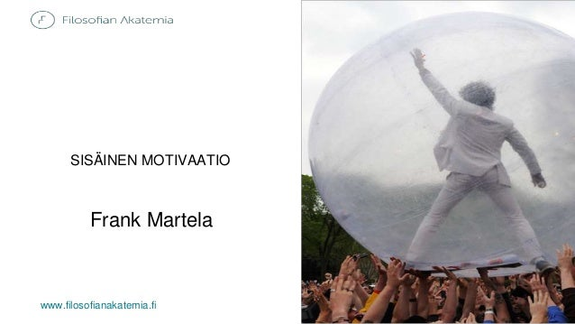 www.filosofianakatemia.fi SISÄINEN MOTIVAATIO Frank Martela
