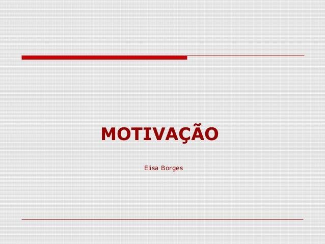 MOTIVAÇÃO Elisa Borges