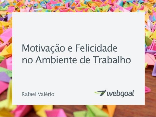 Motivação e Felicidadeno Ambiente de TrabalhoRafael Valério