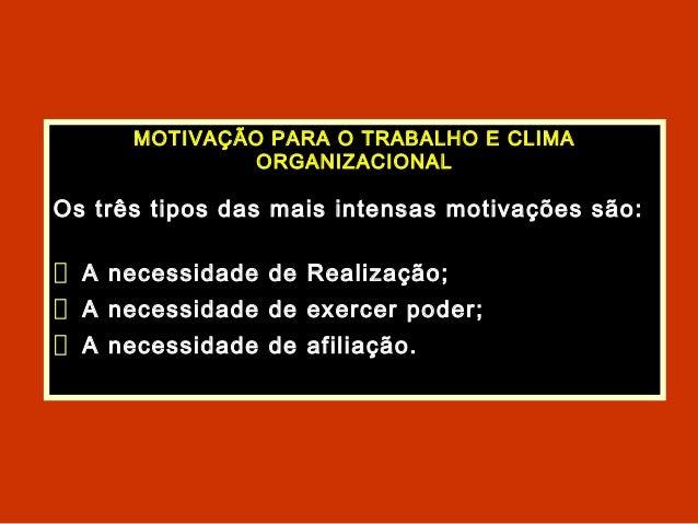 MOTIVAÇÃO PARA O TRABALHO E CLIMAORGANIZACIONALOs três tipos das mais intensas motivações são:A necessidade de Realização;...