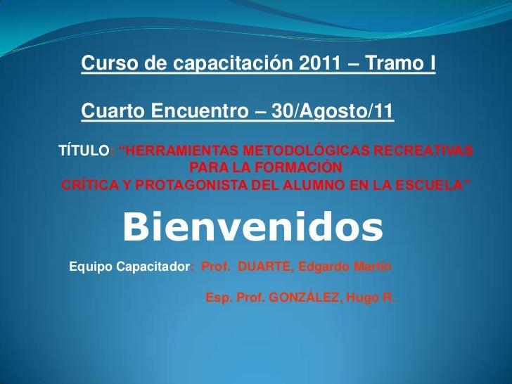 """Curso de capacitación 2011 – Tramo I  Cuarto Encuentro – 30/Agosto/11TÍTULO: """"HERRAMIENTAS METODOLÓGICAS RECREATIVAS      ..."""