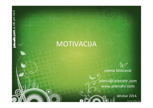 jelenahr.com sa HR-om na ti  MOTIVACIJA  Jelena Milićević  jelena@jelenahr.com  www.jelenahr.com  oktobar 2014.
