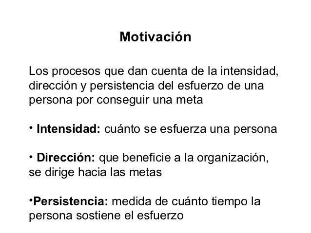 MotivaciónLos procesos que dan cuenta de la intensidad,dirección y persistencia del esfuerzo de unapersona por conseguir u...