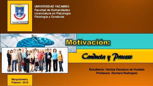 Conducta y Proceso Estudiante: Yanitza Escalona de Hurtado Profesora: Xiomara Rodríguez UNIVERSIDAD YACAMBÚ Facultad de Hu...