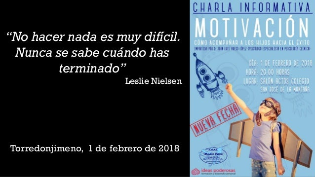 """Torredonjimeno, 1 de febrero de 2018 """"No hacer nada es muy difícil. Nunca se sabe cuándo has terminado"""" Leslie Nielsen"""
