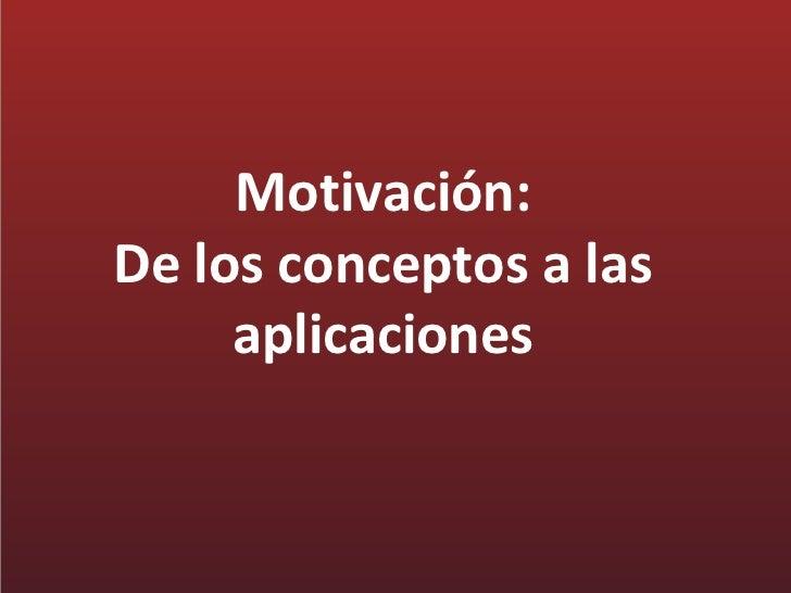 Motivación:De los conceptos a las     aplicaciones