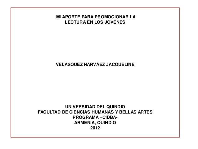 MI APORTE PARA PROMOCIONAR LA          LECTURA EN LOS JÓVENES      VELÁSQUEZ NARVÁEZ JACQUELINE          UNIVERSIDAD DEL Q...