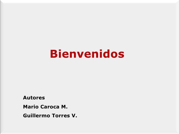 Bienvenidos  Autores  Mario Caroca M. Guillermo Torres V.