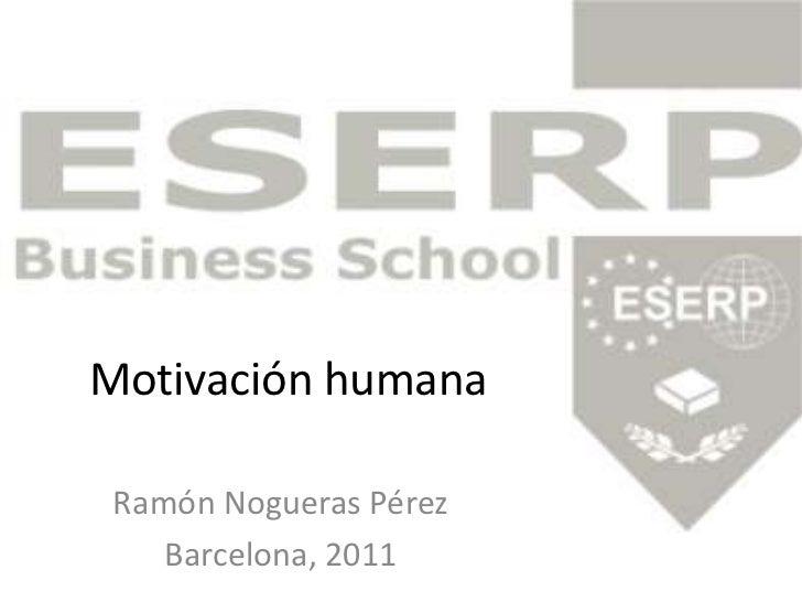 Motivación humana<br />Ramón Nogueras Pérez<br />Barcelona, 2011<br />