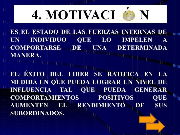 4. MOTIVACI  Ó  N ES EL ESTADO DE LAS FUERZAS INTERNAS DE UN INDIVIDUO QUE LO IMPELEN A COMPORTARSE DE UNA DETERMINADA MAN...