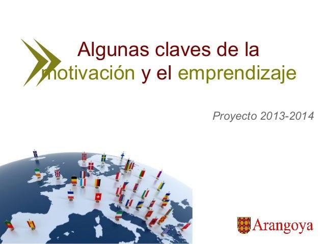 Algunas claves de la motivación y el emprendizaje Proyecto 2013-2014