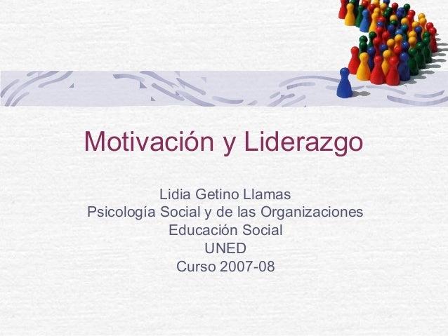 Motivación y Liderazgo           Lidia Getino LlamasPsicología Social y de las Organizaciones            Educación Social ...
