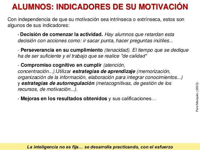 Con independencia de que su motivación sea intrínseca o extrínseca, estos son algunos de sus indicadores: - Decisión de co...