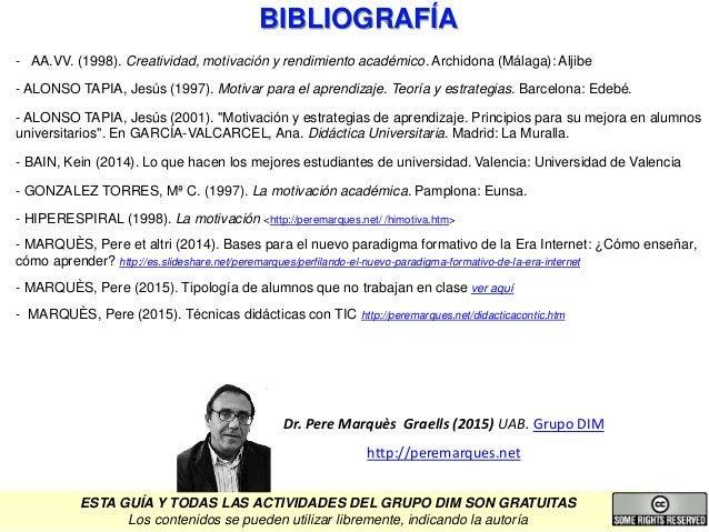 BIBLIOGRAFÍA - AA.VV. (1998). Creatividad, motivación y rendimiento académico. Archidona (Málaga): Aljibe - ALONSO TAPIA, ...