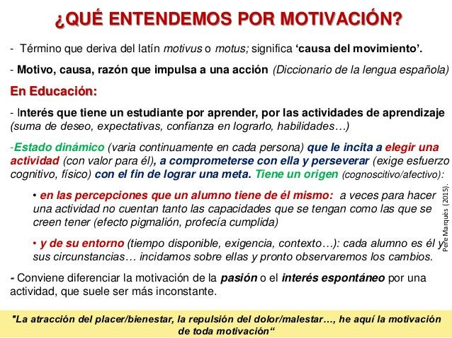 - Término que deriva del latín motivus o motus; significa 'causa del movimiento'. - Motivo, causa, razón que impulsa a una...