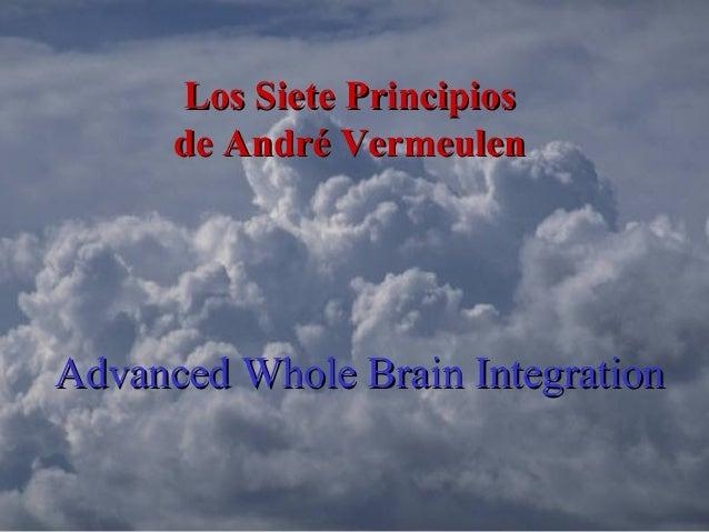 Advanced Whole Brain IntegrationAdvanced Whole Brain Integration Los Siete PrincipiosLos Siete Principios de André Vermeul...