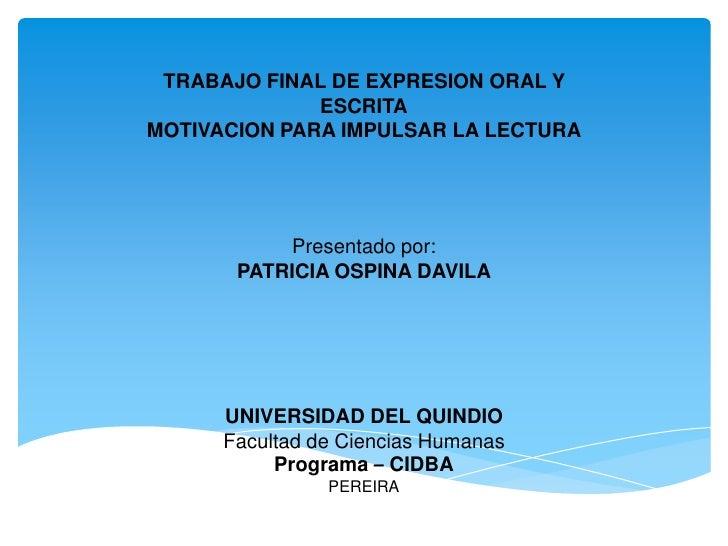 TRABAJO FINAL DE EXPRESION ORAL Y              ESCRITAMOTIVACION PARA IMPULSAR LA LECTURA           Presentado por:       ...