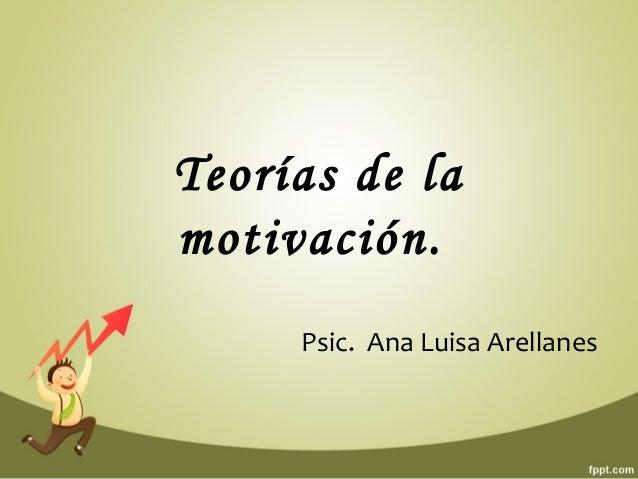 Teorías de la  motivación.  Psic. Ana Luisa Arellanes