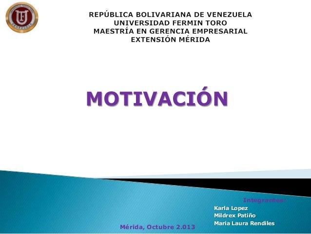 MOTIVACIÓN  Integrantes:  Mérida, Octubre 2.013  Karla Lopez Mildrex Patiño Maria Laura Rendiles