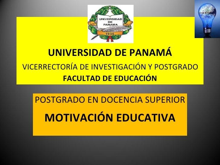 UNIVERSIDAD DE PANAMÁ   VICERRECTORÍA DE INVESTIGACIÓN Y POSTGRADO  FACULTAD DE EDUCACIÓN POSTGRADO EN DOCENCIA SUPERIOR M...