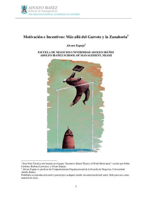 1 Motivación e Incentivos: Más allá del Garrote y la Zanahoria1 Alvaro Espejo2 ESCUELA DE NEGOCIOS UNIVERSIDAD ADOLFO IBÁÑ...