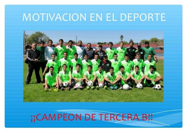 MOTIVACION EN EL DEPORTE ¡¡CAMPEON DE TERCERA B!!