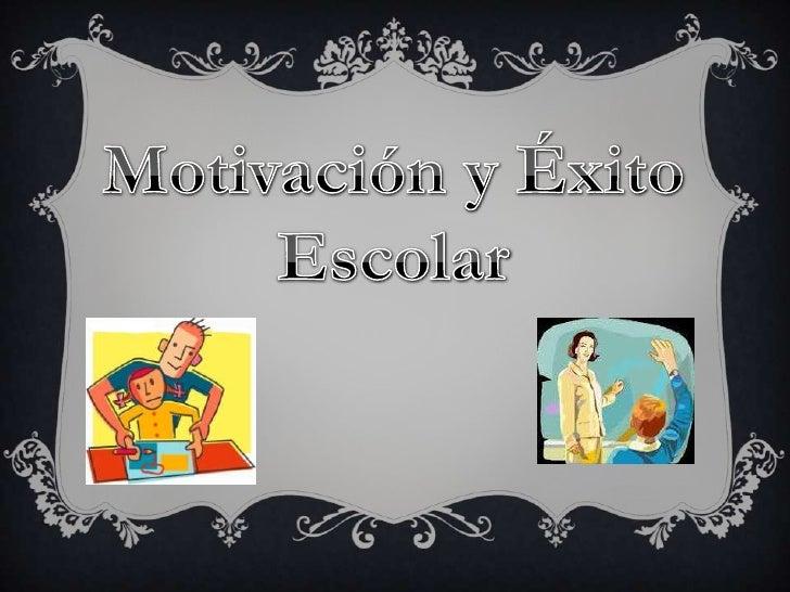 La motivación escolar abarcael sentimiento de esfuerzo oconocimiento de los resultadocuyos efectos dependen de laorientaci...