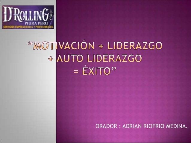 ORADOR : ADRIAN RIOFRIO MEDINA.