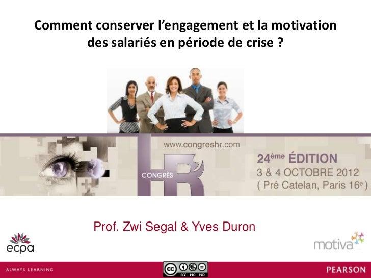 Comment conserver l'engagement et la motivation      des salariés en période de crise ?                   Prof. Zwi Segal ...
