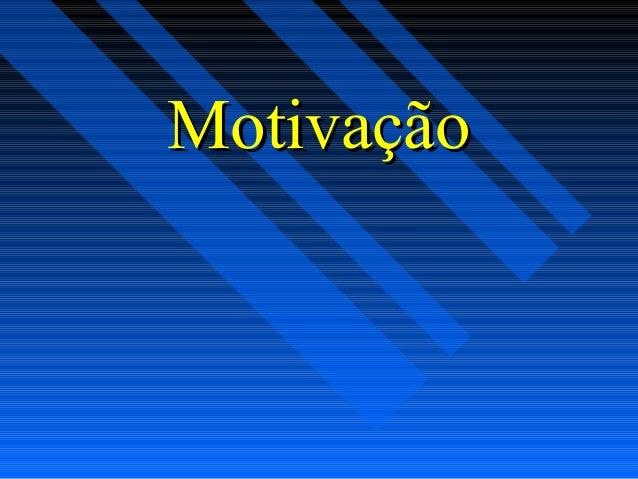 MotivaçãoMotivação