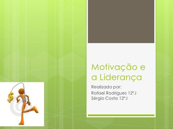 Motivação ea LiderançaRealizado por:Rafael Rodrigues 12ºJSérgio Costa 12ºJ