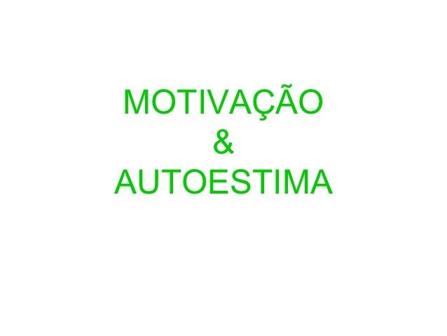 MOTIVAÇÃO    &AUTOESTIMA